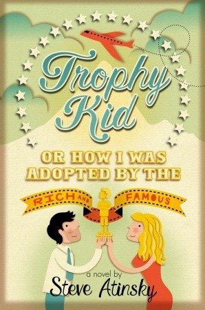 Trophy Kid: Or How I Was Adopted  by  the Rich & Famous by Steve Atinsky