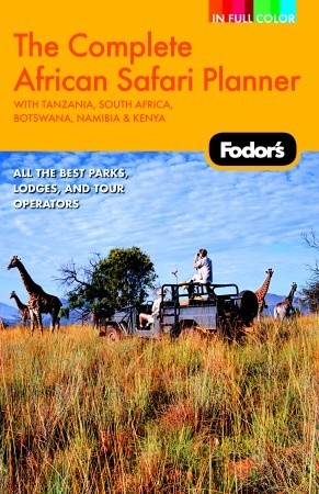 Fodors The Complete African Safari Planner, 1st Edition: With Botswana, Kenya, Namibia, South Africa & Tanzania  by  Fodors Travel Publications Inc.