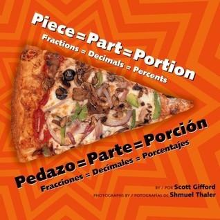 Piece=part=portion/Pedazo=parte=porcion: Fractions=decimals=percents/Fracciones=decimales=porcentajes  by  Scott Gifford
