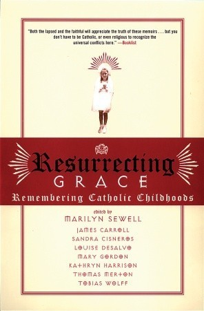 Resurrecting Grace: Remembering Catholic Childhoods  by  Marilyn Sewall