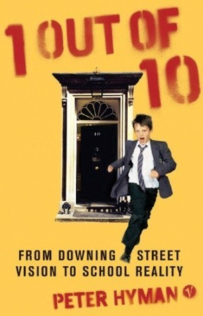 1 Out Of 10: From Downing Street Vision to Classroom Reality  by  Peter Hyman
