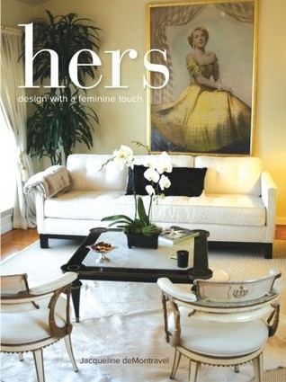 HERS: Design with a Feminine Touch Jacqueline deMontravel