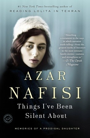 Things Ive Been Silent About: Memories of a Prodigal Daughter  by  Azar Nafisi