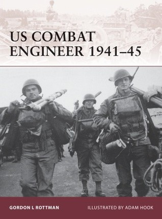 US Combat Engineer 1941-45 Gordon L. Rottman