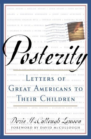 Posterity: Letters of Great Americans to Their Children  by  Dorie McCullough Lawson