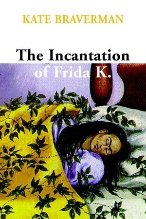 Incantation of Frida K.  by  Kate Braverman
