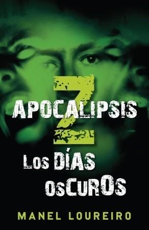 Apocalipsis Z: Los dias oscuros Manel Loureiro