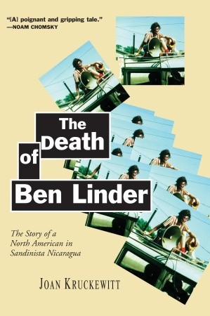 The Death of Ben Linder: The Story of a North American in Sandinista Nicaragua  by  Joan Kruckewitt
