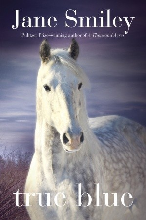 True Blue: Book Three of the Horses of Oak Valley Ranch Jane Smiley