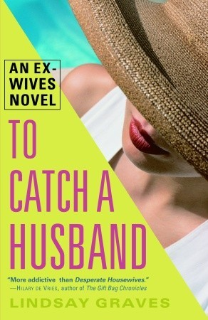To Catch a Husband: An Ex-Wives Novel Lindsay Graves