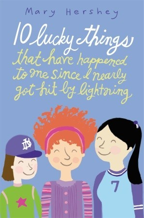 10 Lucky Things That Have Happened to Me Since I Nearly Got Hit  by  Lightning by Mary Hershey