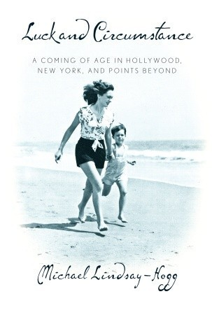 Luck and Circumstance: A Coming of Age in Hollywood, New York, and Points Beyond  by  Michael Lindsay-Hogg