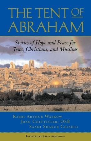 The Tent of Abraham: Stories of Hope and Peace for Jews, Christians, and Muslims  by  Joan D. Chittister