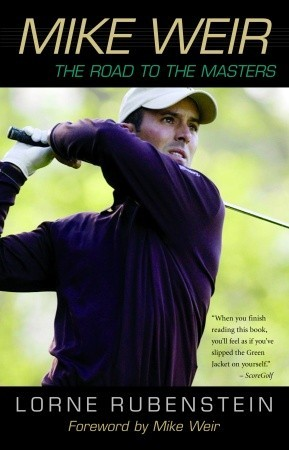 Mike Weir: The Road to the Masters  by  Lorne Rubenstein