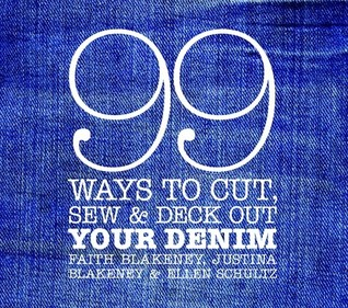 99 Ways to Cut, Sew & Deck Out Your Denim  by  Faith Blakeney