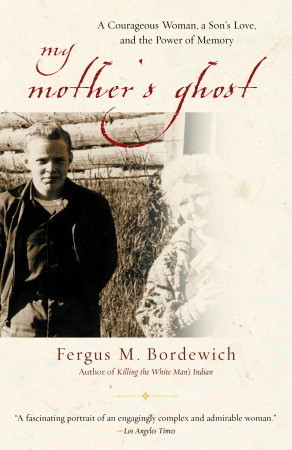 My Mothers Ghost: A Courageous Woman, a Sons Love, and the Power of Memory Fergus M. Bordewich