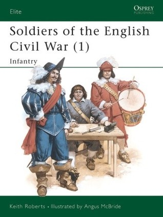 Soldiers of the English Civil War (1): Infantry  by  Keith Roberts