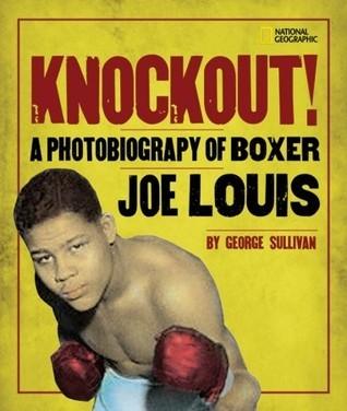 Knockout!: A Photobiography of Boxer Joe Louis George Sullivan