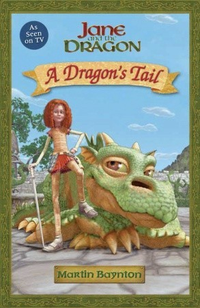 A Dragons Tail: Jane and the Dragon  by  Martin Baynton