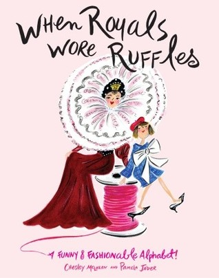 When Royals Wore Ruffles: A Funny and Fashionable Alphabet!  by  Chesley McLaren