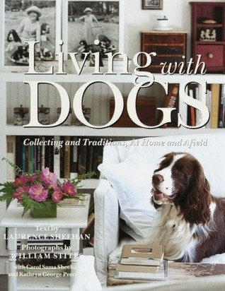 Living with Dogs: Collections and Traditions, At Home and Afield  by  Larry Sheehan