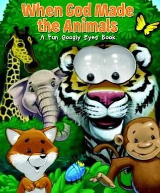 When God Made the Animals: A Fun Googly Eyes Book  by  Jill Roman Lord