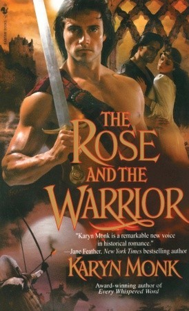 The Rose and the Warrior (Warriors #3) Karyn Monk