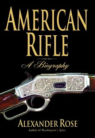 American Rifle: A Biography  by  Alexander Rose