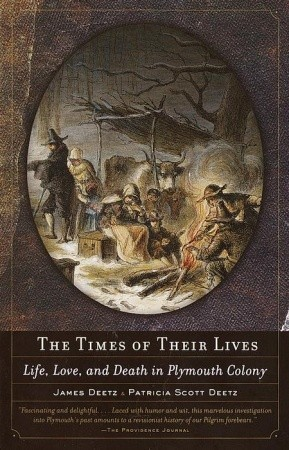 The Times of Their Lives: Life, Love, and Death in Plymouth Colony  by  James Deetz