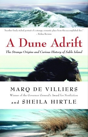 A Dune Adrift: The Strange Origins and Curious History of Sable Island  by  Marq de Villiers