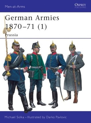German Armies 1870-71 (1): Prussia (Men-at-arms)  by  Michael Solka