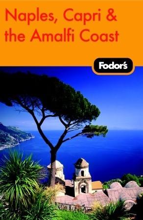 Fodors Naples, Capri & the Amalfi Coast, 4th Edition  by  Fodors Travel Publications Inc.