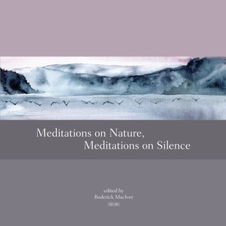 Meditations on Nature, Meditations on Silence Roderick MacIver