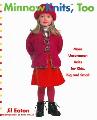 MinnowKnits, Too: More Uncommon Knits for Kids Big and Small  by  Jil Eaton