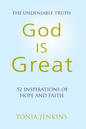 God is Great: The Undeniable Truth: 52 Inspirational Stories of Hope and Faith  by  Tonia Jenkins