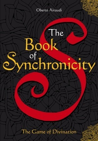 The Book of Synchronicity: The Game of Divination  by  Oberto Airaudi