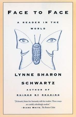 Face To Face: A Reader in the World  by  Lynne Sharon Schwartz