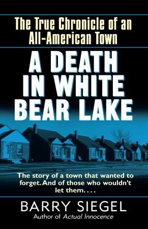 A Death in White Bear Lake: The True Chronicle of an All-American Town  by  Barry Siegel