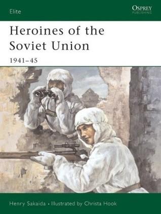 Heroines of the Soviet Union 1941-45  by  Henry Sakaida