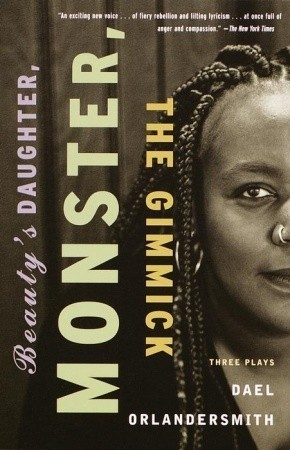 Beautys Daughter, Monster, The Gimmick: Three Plays  by  Dael Orlandersmith