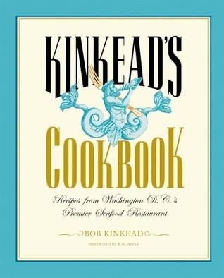 Kinkeads Cookbook: Recipes from Washington D. C. s Premier Seafood Restaurant Bob Kinkead