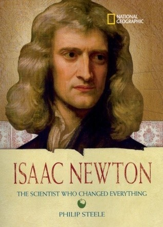 Isaac Newton: The Scientist Who Changed Everything Philip Steele