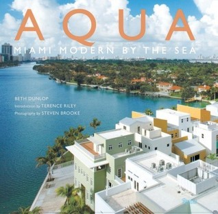 Aqua: Miami Modern  by  the Sea by Beth Dunlop