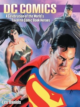 DC Comics: A Celebration of the Worlds Favorite Comic Book Heroes  by  Les Daniels