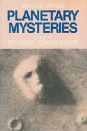 Planetary Mysteries: Megaliths, Glaciers, the Face on Mars and Aboriginal Dreamtime Richard Grossinger