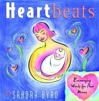 Heartbeats: Encouraging Words for New Moms  by  Sandra Byrd