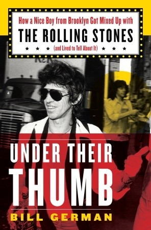 Under Their Thumb: How a Nice Boy from Brooklyn Got Mixed Up with the Rolling Stones Bill German
