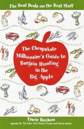 The Cheapskate Millionaires Guide to Bargain Hunting in the Big Apple: The Best Deals on the Best Stuff Tracie Rozhon