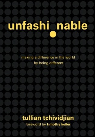 Unfashionable: Making a Difference in the World  by  Being Different by Tullian Tchividjian