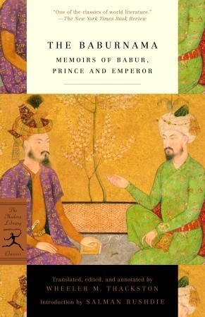The Baburnama: Memoirs of Babur, Prince and Emperor  by  Zahirud-din Muhammad Babur